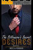 The Billionaire's Secret Desires: An Alpha Billionaire Romance Series (Book Five)