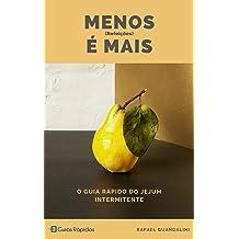 Menos (Refeições) É Mais!: Guia Rápido do Jejum Intermitente (Portuguese Edition) Apr 11, 2017