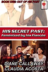 Feminized by His Fiancée: Out of His Past (His Secret Past Book 1) Kindle Edition