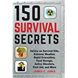 150 Survival Secrets: Advice on Survival Kits, Extreme Weather, Rapid Evacuation, Food Storage, Active Shooters, First Aid, a