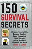 150 Survival Secrets: Advice on Survival Kits, Extreme Weather, Rapid Evacuation, Food Storage, Active Shooters, First…