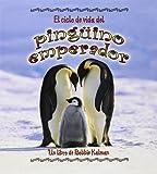 El Ciclo de Vida del Pinguino Emperador (Ciclos de Vida) (Spanish Edition)
