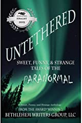 Untethered: Sweet, Funny, & Strange Tales of the Paranormal (A Sweet, Funny, and Strange Anthology) Kindle Edition