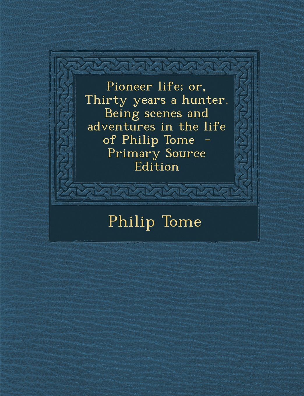 Download Pioneer life; or, Thirty years a hunter. Being scenes and adventures in the life of Philip Tome ebook