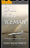 CALL SIGN - 'ICEMAN': An Alaskan Aviation Adventure