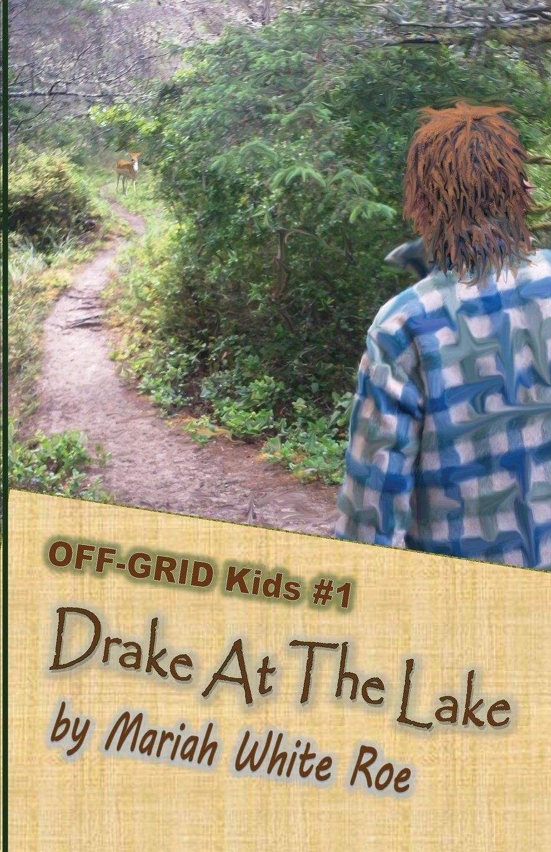 Download Drake At The Lake: OFF-GRID Kids book 1 (Volume 1) ebook
