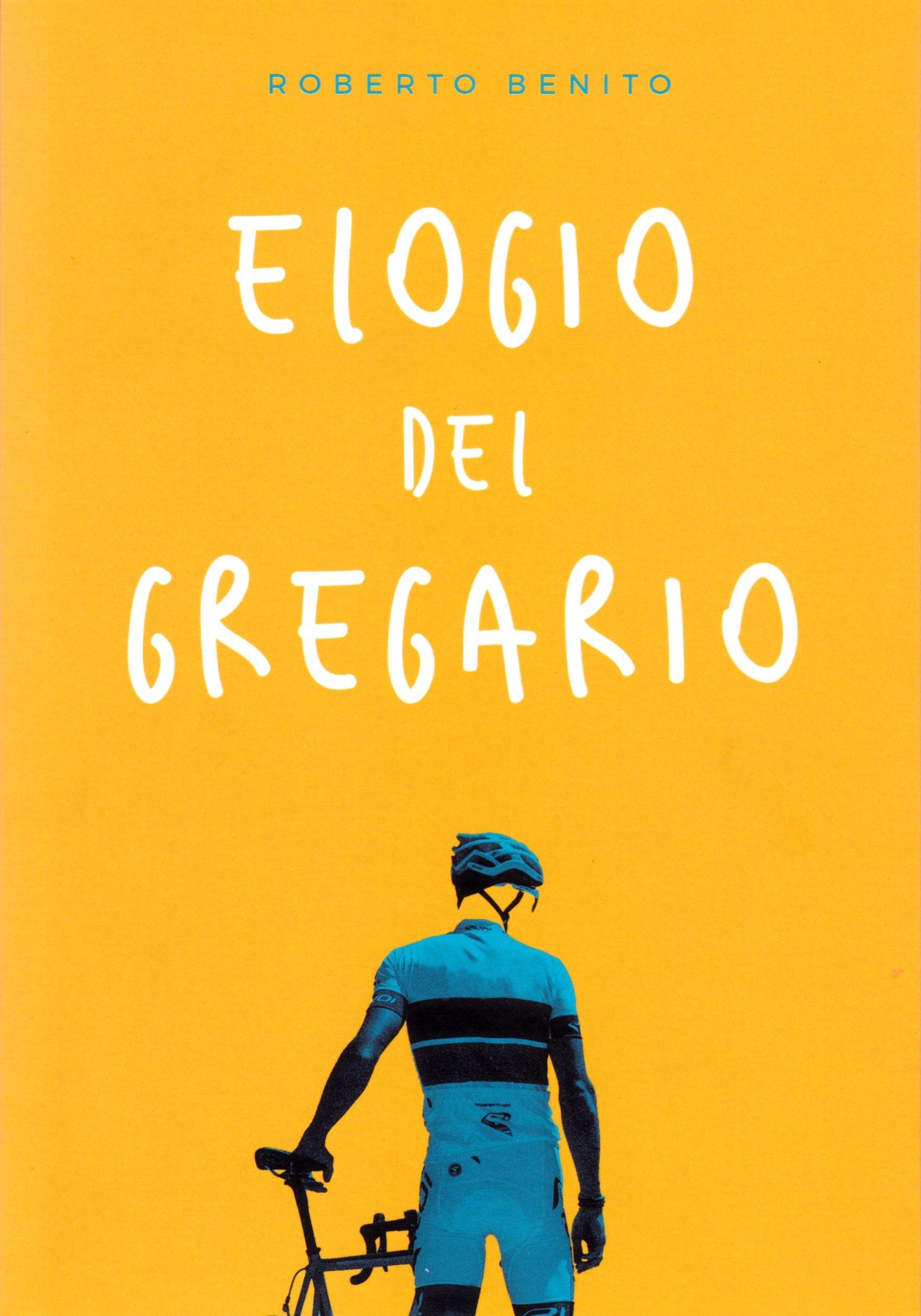 Elogio del gregario (Ciclismo) Tapa blanda – 16 abr 2018 Roberto Benito González Ediciones JC 8415448325 Cycling