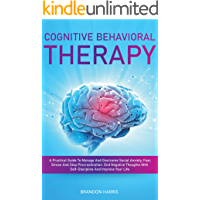 Cognitive Behavioral Therapy: A Practical Guide To Manage And Overcome Social Anxiety, Fear, Stress And Stop Procrastination. End Negative Thoughts With ... And Improve Your Life (English Edition)