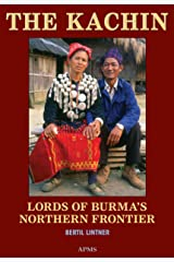 The Kachin: Lords of Burma's Northern Frontier Kindle Edition