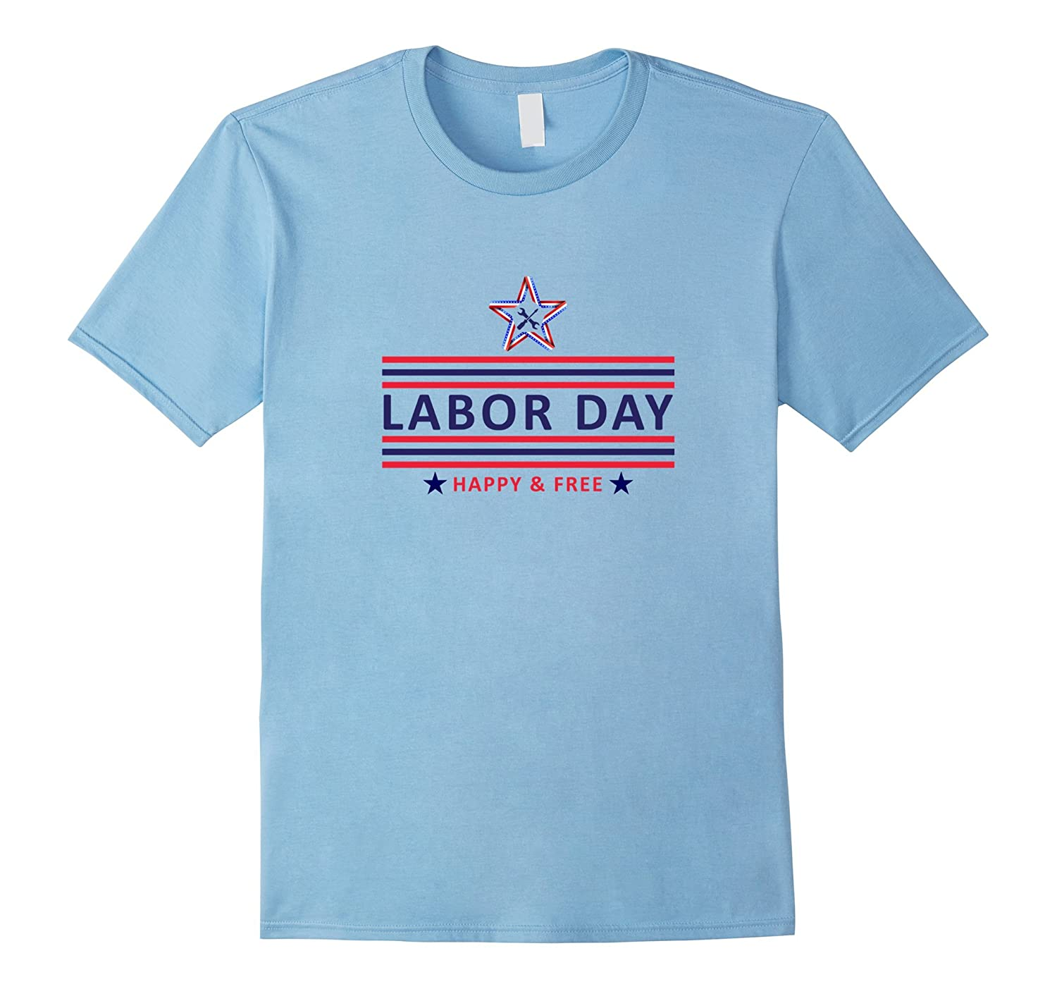 Happy and Free Labor Day 2017 T-Shirt-BN