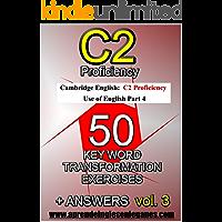 C2 Proficiency - 50 Key Word Transformation Exercises (English Edition)
