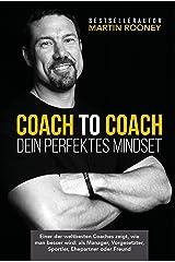 Coach to Coach – Dein perfektes Mindset: Einer der weltbesten Coaches zeigt, wie man besser wird: als Manager, Vorgesetzter, Sportler, Ehepartner oder Freund (German Edition) Kindle Edition