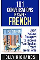 101 Conversations in Simple French: Short Natural Dialogues to Boost Your Confidence & Improve Your Spoken French (101 Conversations in French t. 1) (French Edition) Kindle Edition