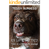 Ey Up It's Ted: Tales ov a Yorkshire Sausage