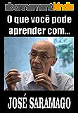 O que você pode aprender com... JOSÉ SARAMAGO (Portuguese Edition)