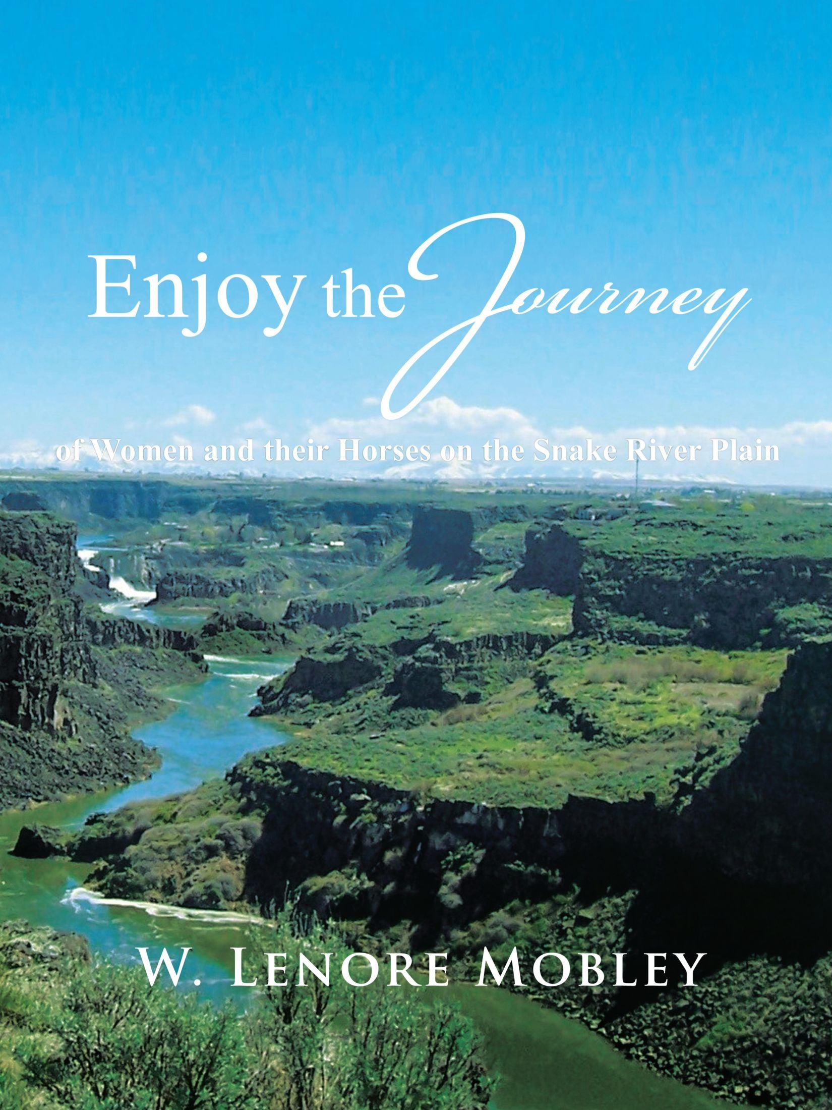 Read Online Enjoy The Journey: Of Women And Their Horses Along The Snake River Plain pdf