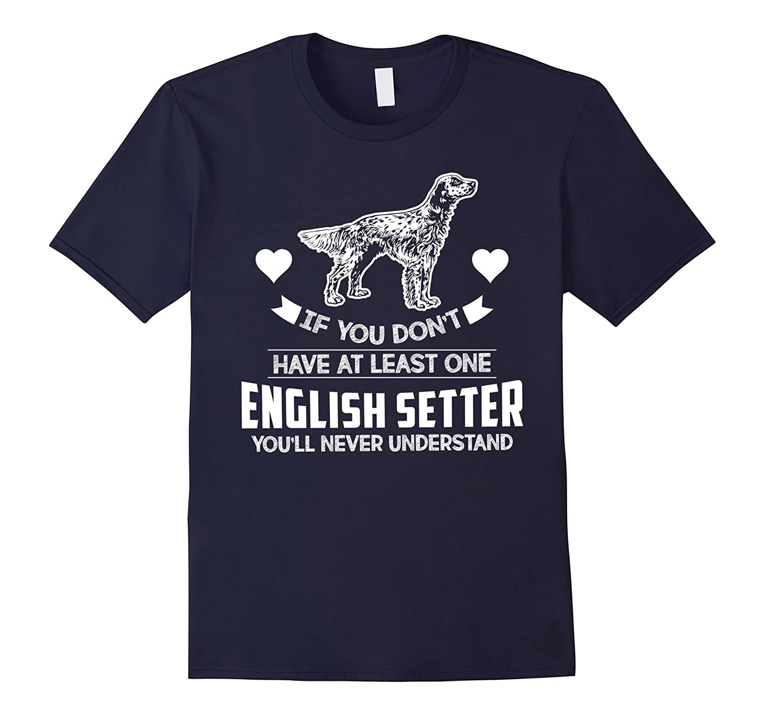 If You Don't Have Any English Setter T-Shirt-ah my shirt one gift