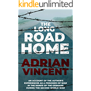 The Long Road Home: An account of the author's experiences as a prisoner-of-war in the hands of the Germans during the…