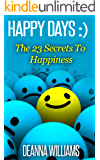 Happy Days: The 23 Secrets To Happiness