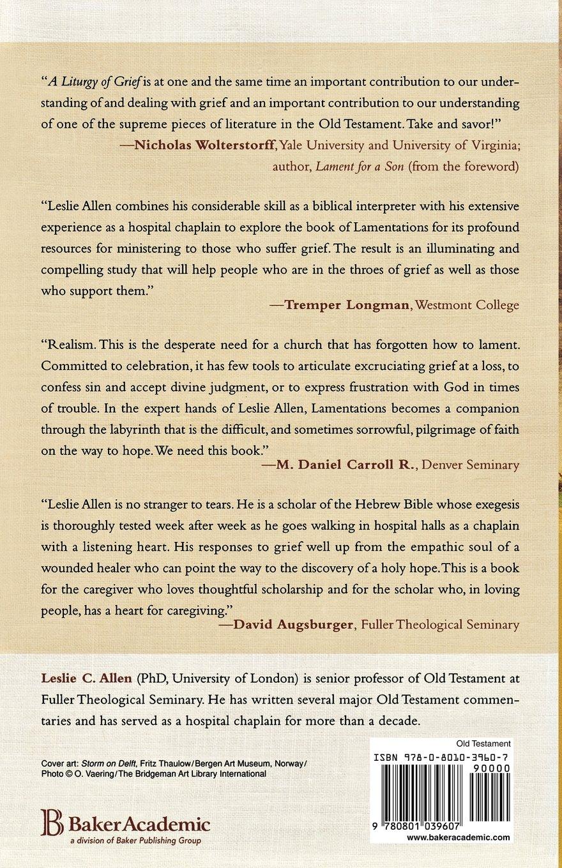 A liturgy of grief a pastoral commentary on lamentations leslie c allen nicholas wolterstorff 9780801039607 amazon com books