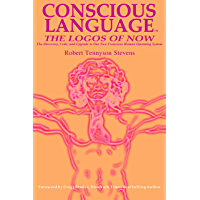 Conscious Language: The Logos of Now ~ The Discovery, Code, and Upgrade To Our New Conscious Human Operating System (English Edition)