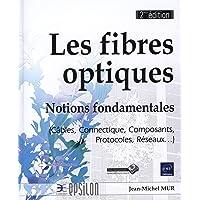 Les fibres optiques - Notions fondamentales (Câbles, Connectique, Composants, Protocoles, Réseaux.) - 2ième édition