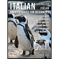 Italian Short Stories for Beginners - English Italian: 50 Dialogues with bilingual reading and 50 amazing Penguins images to Learn Italian for Beginners (English Edition)