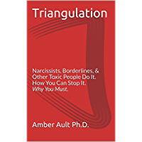 Triangulation: Narcissists, Borderlines, Other Toxic People Do It. How You Can Stop It. Why You Must. (Happy Relationship Bootcamp Book 1) (English Edition)