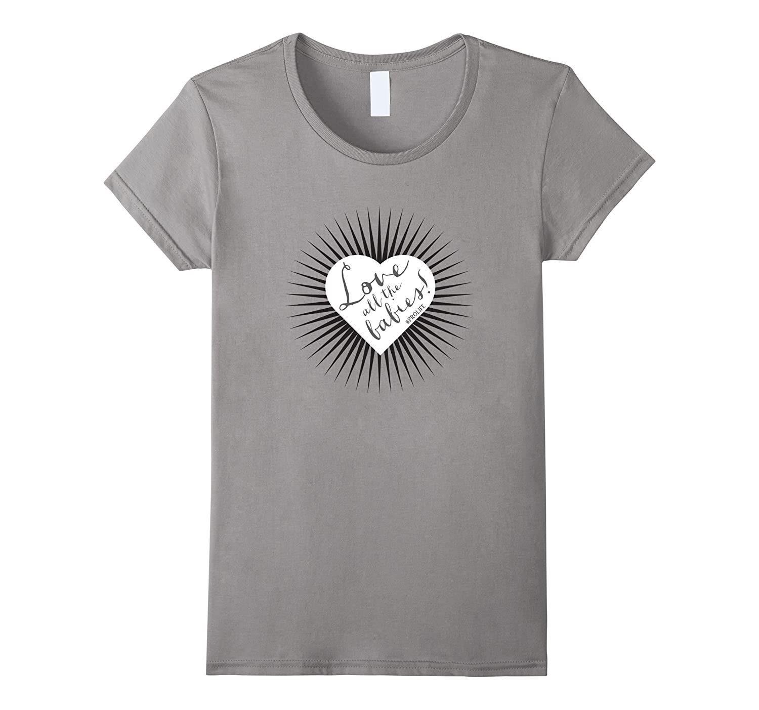 """""""Love all the babies #prolife"""" t-shirt with heart"""