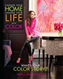Change Your Home, Change Your Life with Color What's Your Color Story?