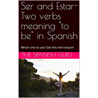 "Ser and Estar- Two verbs meaning ""to be"" in Spanish:  Which one to use? Get this mini lesson! (English Edition)"