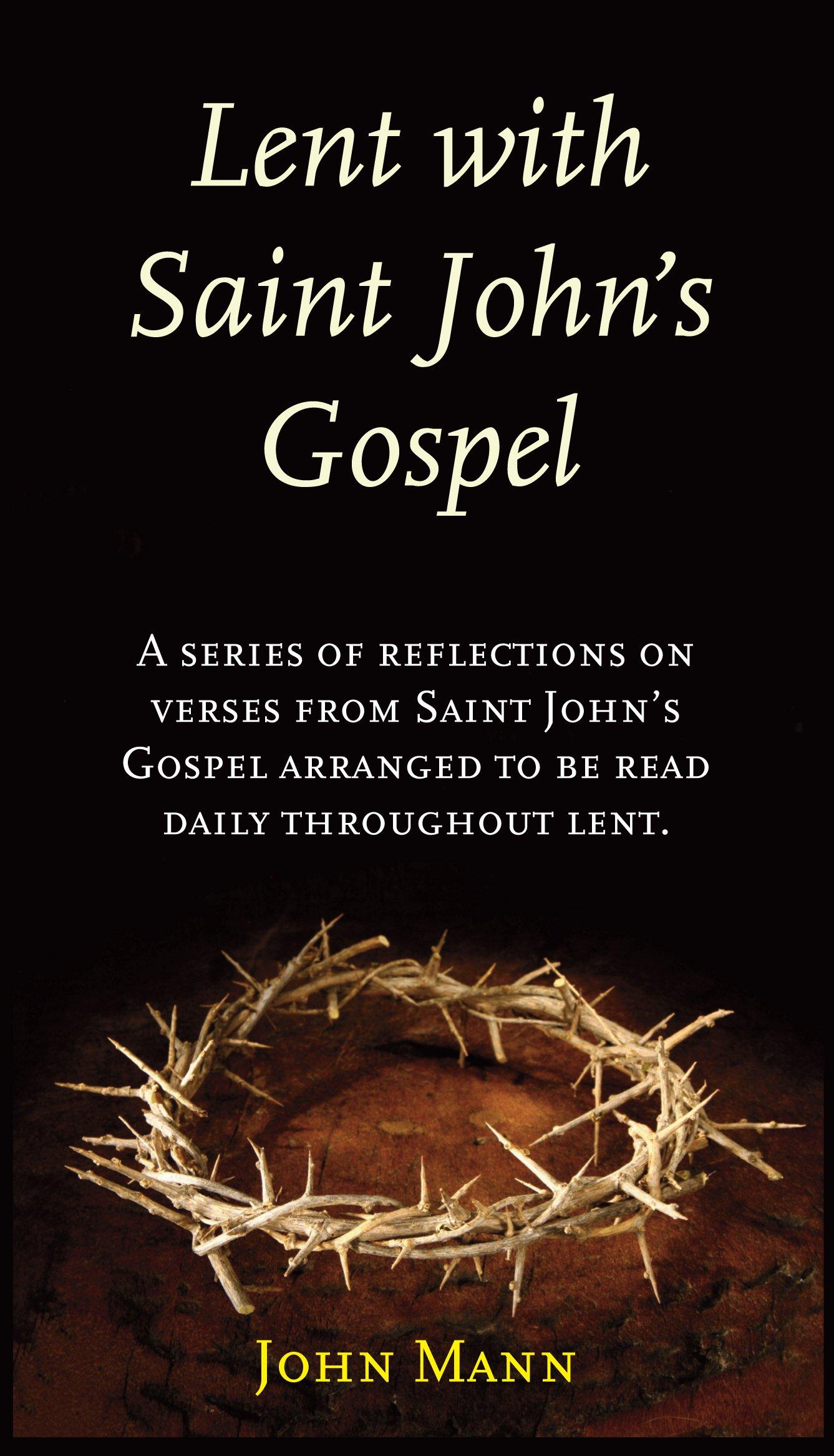 Lent With Saint John's Gospel: A Series of Reflections on Verses from Saint John's Gospel