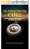 THE PROCRASTINATION CURE: How To Increase Productivity And Break Bad Habits