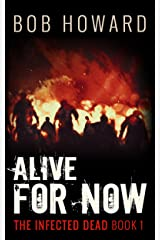 Alive for Now (The Infected Dead Book 1) Kindle Edition