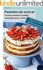 Pasteles sin azúcar: Hornear pasteles increíbles utilizando stevia y xilitol