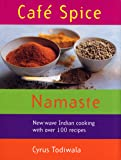 Cafe Spice Namaste: New-wave Indian Cooking with over 100 Recipes