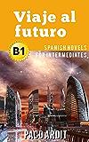 Spanish Novels: Viaje al futuro (Short Stories for Intermediates B1) (Spanish Edition)