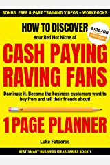 1-PAGE PLANNER: How to Discover your Red-Hot Niche of Cash-Paying Raving Fans. Dominate it. Become the Business Customers Want to Buy From (Best Smart Business Ideas) Kindle Edition