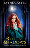 Ruled by Shadows: An Epic Fantasy Romance (Light and Darkness Book 1)
