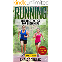 RUNNING: The Best Tactics for Beginners (Healthy Living, Stress Reliever, Running Gear, Prevent Injuries Book 1)