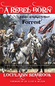 A Rebel Born: A Defense of Nathan Bedford Forrest