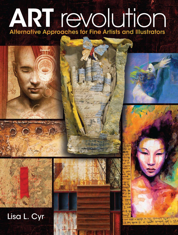 Art Revolution: Alternative Approaches for Fine Artists and Illustrators pdf epub
