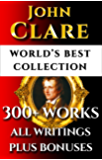 John Clare Complete Works – World's Best Ultimate Collection – 300+ Works – All Poems, Love Poetry, Ballads, Songs, Odes, Plus Biography, Rare Additional Material and Bonuses [Illustrated]