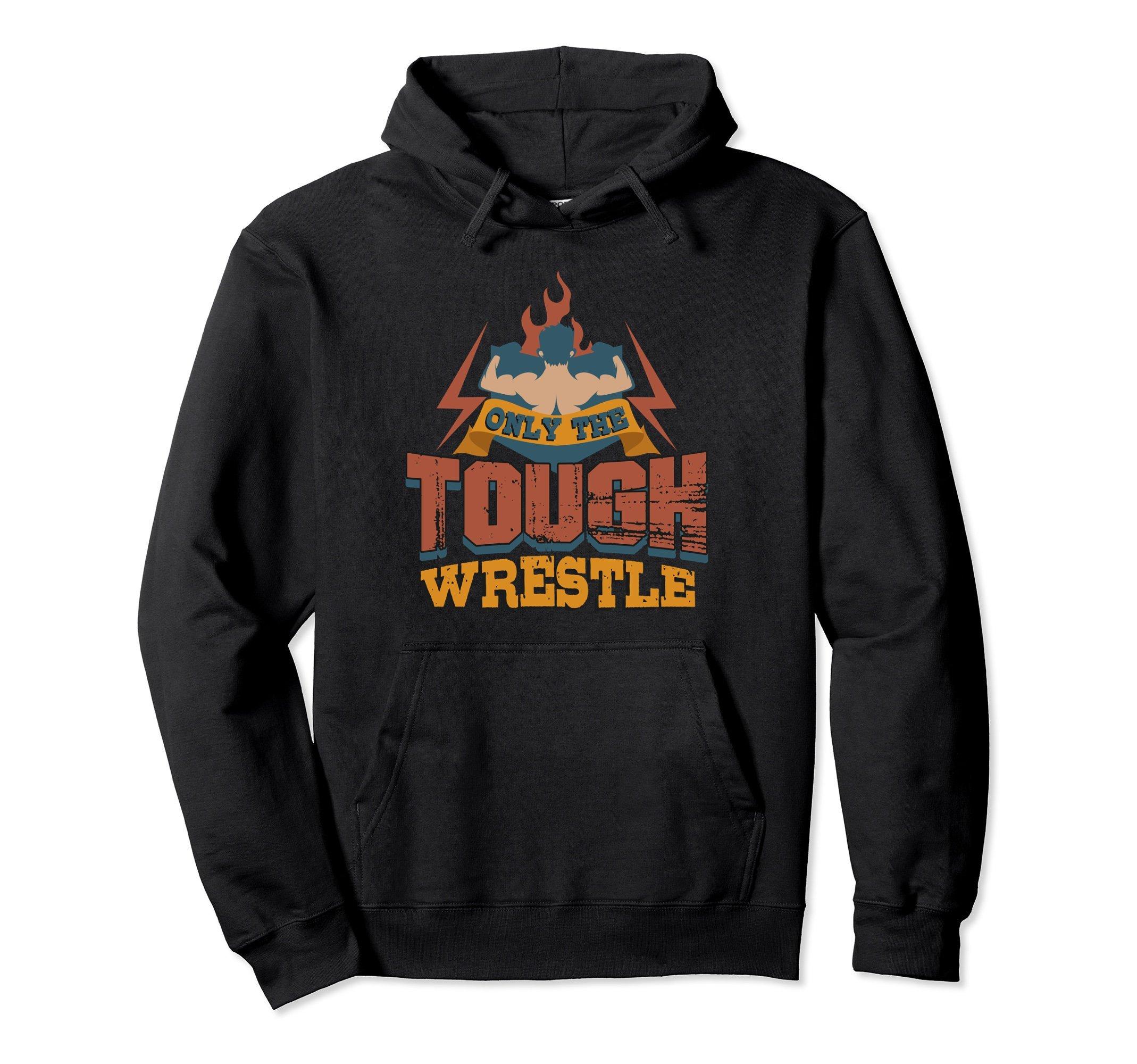 Unisex Only The Tough Wrestle Motivational Wrestling Hoodie Medium Black