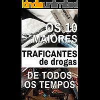 Os 10 Maiores Traficantes de Todos os Tempos: Poder, ambição, drogas e dinheiro... muito dinheiro!