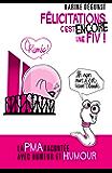 Félicitations,  c'est encore une FIV! (French Edition)
