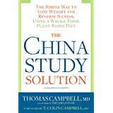 The China Study Solution: The Simple Way to Lose Weight and Reverse Illness, Using a Whole-Food, Plant-Based Diet