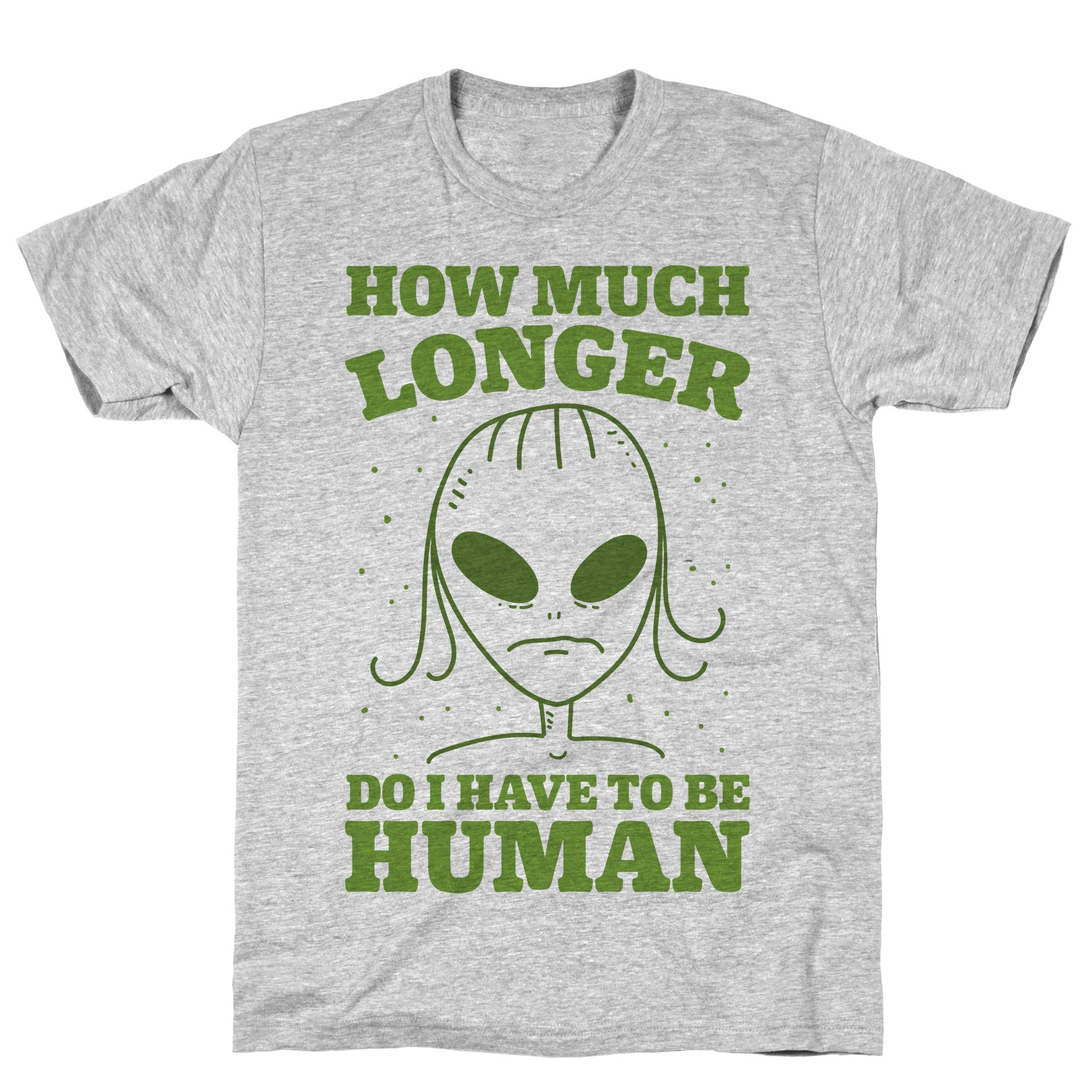 How Much Longer Do I Have To Be Human Athletic Gray S Ts Shirts