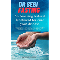 DR SEBI FASTING:An Amazing Natural Treatment for cure your diseases: Discover How to Heal,detox & Revitalize your Body…