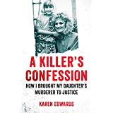 A Killer''s Confession: How I Brought My Daughter's Murderer to Justice